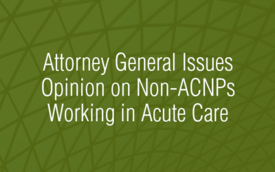 Attorney General Issues Opinion on Non-ACNPs Working in Acute Care