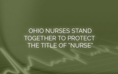 """Ohio Nurses Stand Together to Protect the Title of """"Nurse"""""""