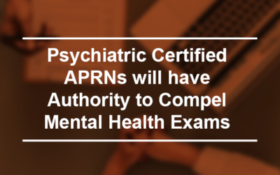 Psychiatric Certified APRNs will have Authority to Compel Mental Health Exams