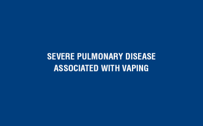 "Severe Pulmonary Disease Associated with ""Vaping"""