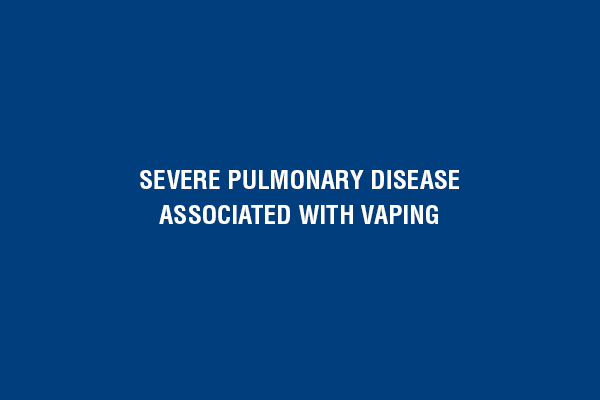 """Severe Pulmonary Disease Associated with """"Vaping"""""""