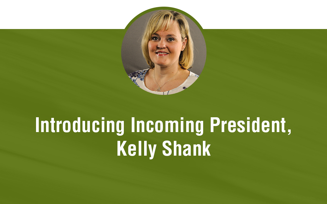 Introducing Incoming President, Kelly Shank