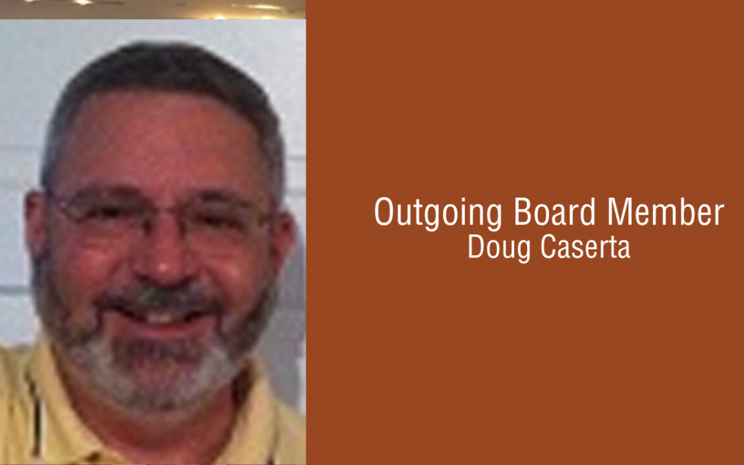 Doug Caserta: Thanking Our Outgoing Board Members