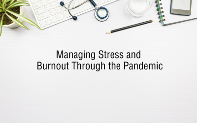 Managing Stress and Burnout Through the Pandemic